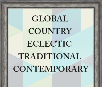 Framed piece that contains a graphic with the words GLOBAL, COUNTRY, ECLECTIC, TRADITIONAL and CONTEMPORARY on it.